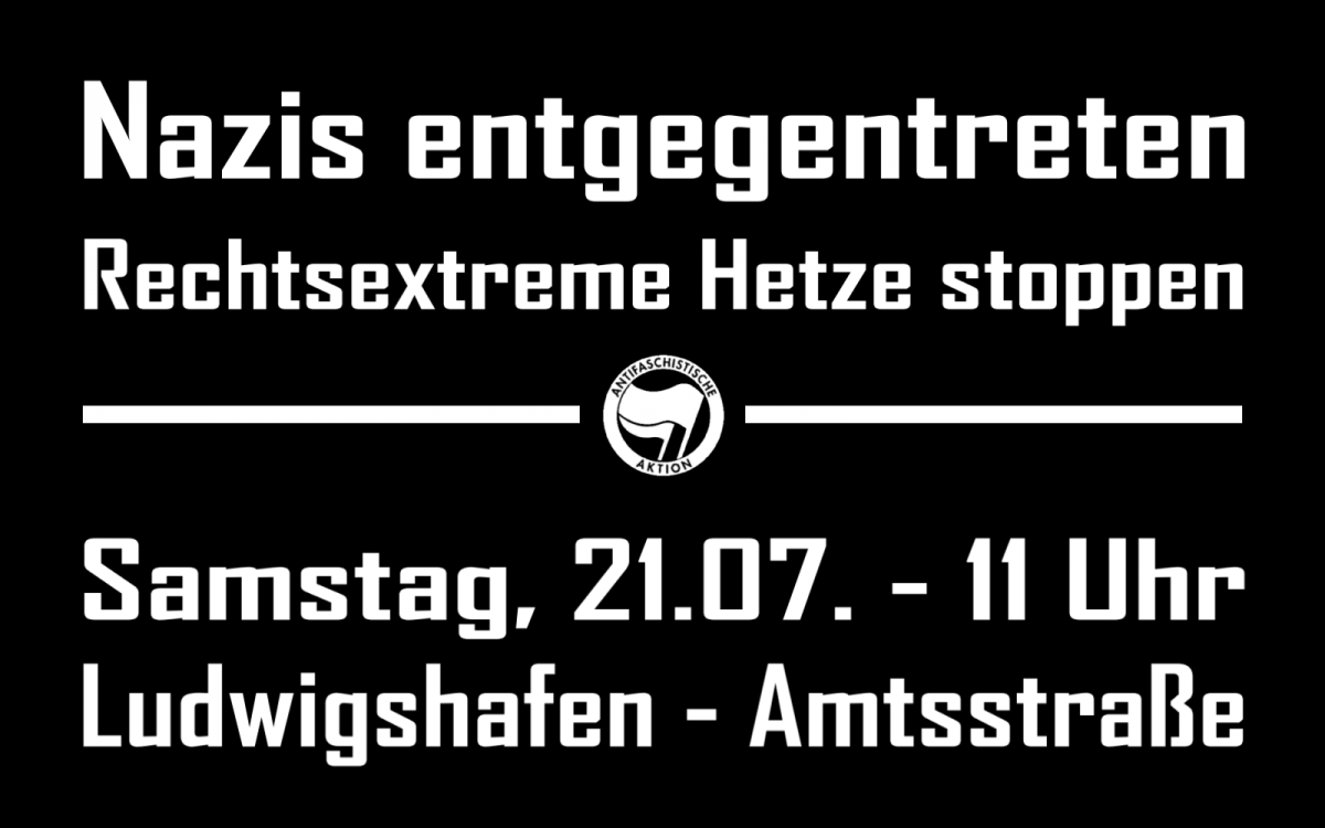 Am 21. Juli rechtsextreme Hetze in Ludwigshafen stoppen